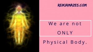We are not ONLY physical body.