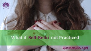 What Happens if Self Reiki Not Practiced