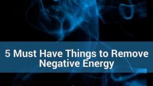5 Must Have Things to Remove Negative Energy in Your Home