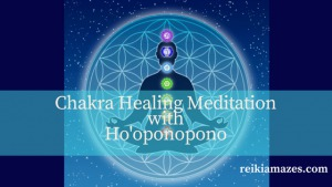 Chakra Healing Meditation with Ho'oponopono – Cleanse Negativity in 21 Days.