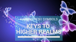 Karuna Reiki Symbols – Keys to Higher Realms.