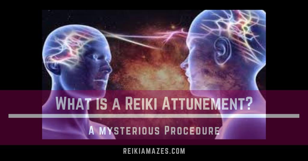 What is a Reiki Attunement ? .. Reiki Amazes