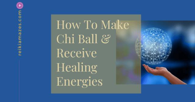 Reiki Chi Ball: How To Make & Receive Healing Energies