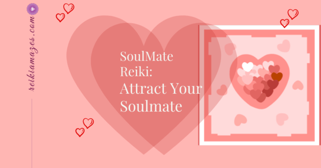 SoulMate Reiki: A Gentle Healing Energy To Attract Your Soulmate