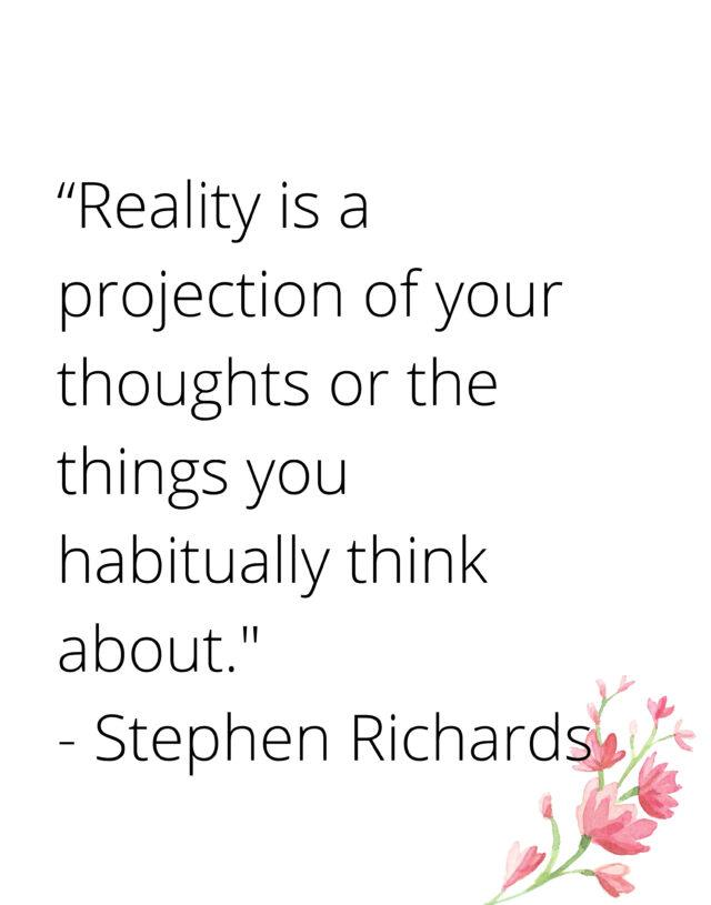 Reality is a projection-Thoughts Are Powerful.