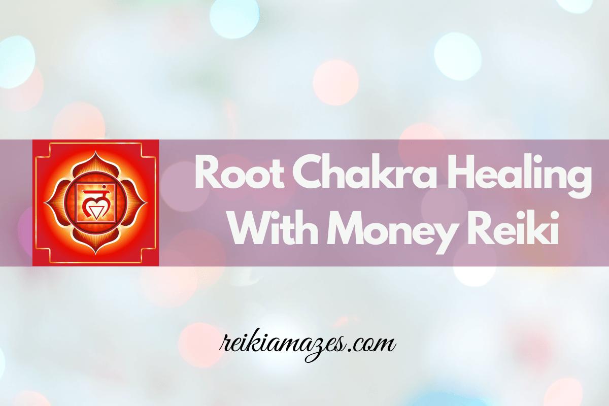 Root Chakra Healing With Money Reiki