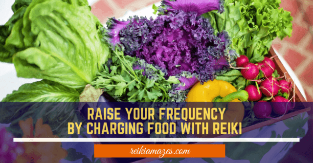 raise your frequency by charging food with reiki