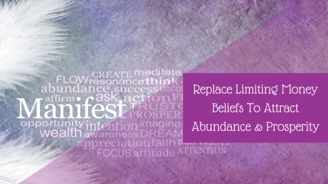 Replace Limiting Money Beliefs to Attract Abundance & Prosperity